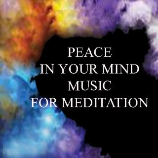 PEACE IN YOUR MIND - MUSIC FOR MEDITATIO